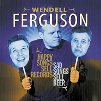 Wendell Ferguson Happy Songs Sell Records - Sad Songs Sell Beer